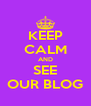 KEEP CALM AND SEE OUR BLOG - Personalised Poster A4 size
