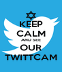 KEEP CALM AND SEE OUR TWITTCAM - Personalised Poster A4 size
