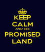 KEEP CALM AND SEE PROMISED LAND - Personalised Poster A4 size