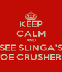 KEEP CALM AND SEE SLINGA'S TOE CRUSHERS - Personalised Poster A4 size