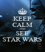 KEEP CALM AND SEE STAR WARS - Personalised Poster A4 size
