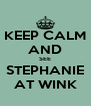 KEEP CALM AND SEE STEPHANIE AT WINK - Personalised Poster A4 size
