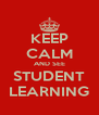 KEEP CALM AND SEE STUDENT LEARNING - Personalised Poster A4 size