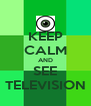 KEEP CALM AND SEE TELEVISION - Personalised Poster A4 size