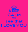 KEEP CALM AND see that I LOVE YOU - Personalised Poster A4 size