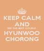 KEEP CALM AND SEE THE BEST COUPLE HYUNWOO CHORONG - Personalised Poster A4 size