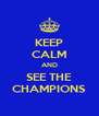 KEEP CALM AND SEE THE CHAMPIONS - Personalised Poster A4 size