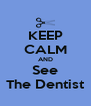 KEEP CALM AND See The Dentist - Personalised Poster A4 size