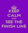 KEEP CALM AND SEE THE FINISH LINE - Personalised Poster A4 size