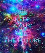 KEEP CALM AND SEE THE FUTURE - Personalised Poster A4 size