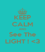 KEEP CALM AND See The LIGHT ! <3 - Personalised Poster A4 size