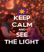 KEEP CALM AND SEE THE LIGHT - Personalised Poster A4 size
