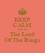 KEEP CALM AND See The Lord Of The Rings - Personalised Poster A4 size