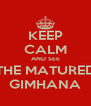 KEEP CALM AND SEE THE MATURED GIMHANA - Personalised Poster A4 size