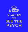 KEEP CALM AND SEE THE PSYCH - Personalised Poster A4 size