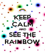 KEEP CALM AND SEE THE RAINBOW - Personalised Poster A4 size