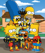 KEEP CALM AND SEE THE SIMPSONS - Personalised Poster A4 size
