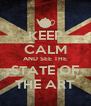 KEEP CALM AND SEE THE STATE OF THE ART - Personalised Poster A4 size