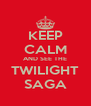 KEEP CALM AND SEE THE TWILIGHT SAGA - Personalised Poster A4 size