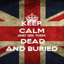 KEEP CALM AND SEE THEM  DEAD AND BURIED - Personalised Poster A4 size