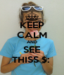 KEEP CALM AND SEE THISS $:  - Personalised Poster A4 size