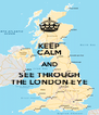 KEEP CALM AND SEE THROUGH THE LONDON EYE - Personalised Poster A4 size
