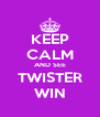 KEEP CALM AND SEE TWISTER WIN - Personalised Poster A4 size