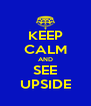 KEEP CALM AND SEE UPSIDE - Personalised Poster A4 size