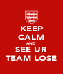 KEEP CALM AND SEE UR TEAM LOSE - Personalised Poster A4 size