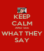 KEEP CALM AND SEE WHAT THEY SAY - Personalised Poster A4 size