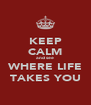 KEEP CALM and see WHERE LIFE TAKES YOU - Personalised Poster A4 size