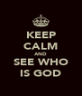 KEEP CALM AND SEE WHO IS GOD - Personalised Poster A4 size