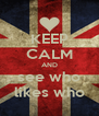KEEP CALM AND see who likes who - Personalised Poster A4 size