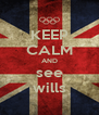 KEEP CALM AND see wills - Personalised Poster A4 size