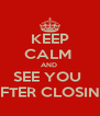 KEEP CALM  AND  SEE YOU  AFTER CLOSING - Personalised Poster A4 size