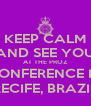 KEEP CALM AND SEE YOU AT THE PROZ CONFERENCE IN RECIFE, BRAZIL - Personalised Poster A4 size