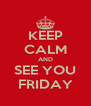 KEEP CALM AND SEE YOU FRIDAY - Personalised Poster A4 size