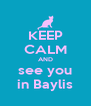 KEEP CALM AND see you in Baylis - Personalised Poster A4 size