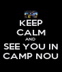 KEEP CALM AND  SEE YOU IN CAMP NOU - Personalised Poster A4 size