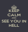 KEEP CALM AND SEE YOU IN HELL - Personalised Poster A4 size