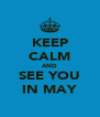 KEEP CALM AND SEE YOU IN MAY - Personalised Poster A4 size