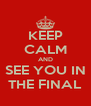 KEEP CALM AND SEE YOU IN THE FINAL - Personalised Poster A4 size
