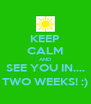 KEEP CALM AND SEE YOU IN.... TWO WEEKS! :) - Personalised Poster A4 size