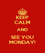 KEEP CALM AND SEE YOU MONDAY! - Personalised Poster A4 size
