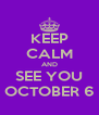 KEEP CALM AND SEE YOU OCTOBER 6 - Personalised Poster A4 size