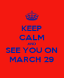KEEP CALM AND SEE YOU ON MARCH 29 - Personalised Poster A4 size