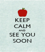 KEEP CALM AND SEE YOU SOON - Personalised Poster A4 size