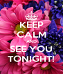 KEEP CALM AND SEE YOU TONIGHT! - Personalised Poster A4 size
