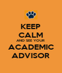 KEEP CALM AND SEE YOUR ACADEMIC ADVISOR - Personalised Poster A4 size