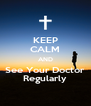 KEEP CALM AND See Your Doctor Regularly - Personalised Poster A4 size